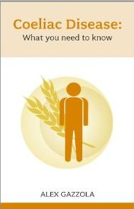 Coeliac Disease - what you need to know by Alex Gazzola