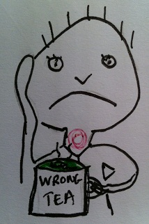 The wrong tea - the one with milk in it... argh!